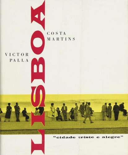 "Victor Palla & Costa Martins   Book cover for Victor Palla & Costa Martins ""Lisboa: cidade triste e alegre -- Lisbon: Sad and Happy City"" ([Lisbon]: the authors/Círculo do Livro Lda., [1959])   1959"