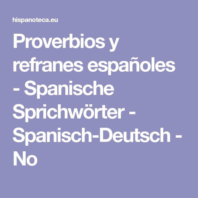 Proverbios y refranes españoles - Spanische Sprichwörter -  Spanisch-Deutsch - No