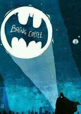 Bring coffee.