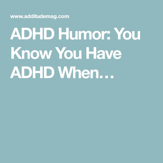 ADHD Humor: You Know You Have ADHD When…