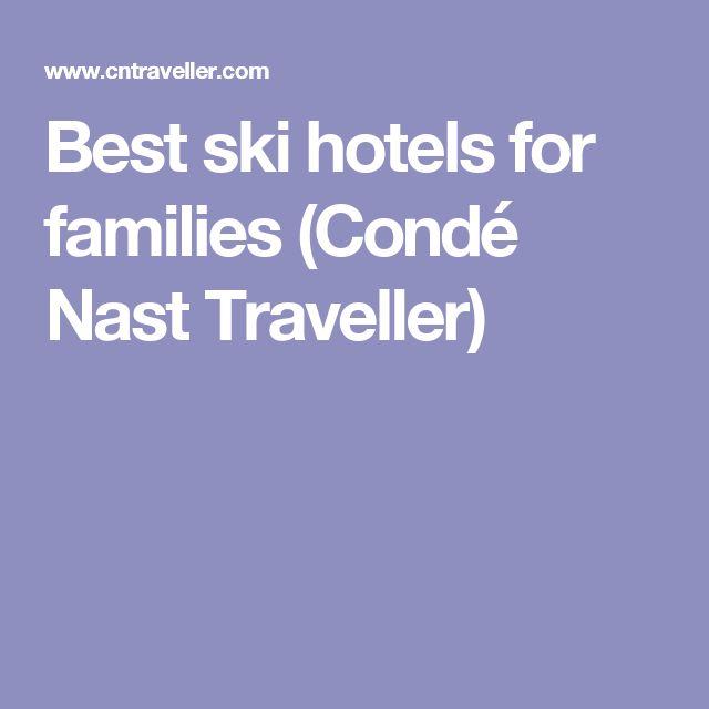 Best ski hotels for families  (Condé Nast Traveller)