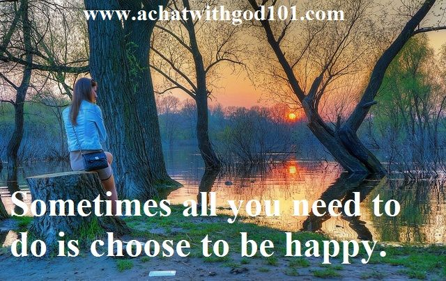 SOMETIMES ALL YOU NEED TO DO IS CHOOSE TO BE HAPPY!!