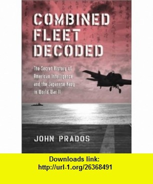 Combined Fleet Decoded The Secret History of American Intelligence and the Japanese Navy in World War II (9781557504319) John Prados , ISBN-10: 1557504318  , ISBN-13: 978-1557504319 ,  , tutorials , pdf , ebook , torrent , downloads , rapidshare , filesonic , hotfile , megaupload , fileserve