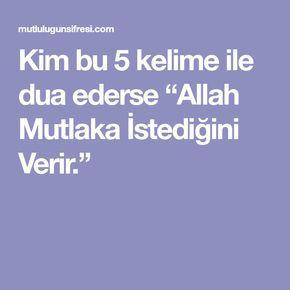 """Kim bu 5 kelime ile dua ederse """"Allah Mutlaka İstediğini Verir."""""""