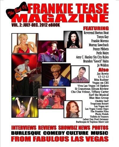 The Best of Frankie Tease Magazine Vol. 2: July-Dec. 2012 by Frankie Tease, now on Amazon.com [Kindle,PC,Smartphone]. http://www.amazon.com/dp/B00BLOI8SK/ref=cm_sw_r_pi_dp_T2Vprb1N5R57R
