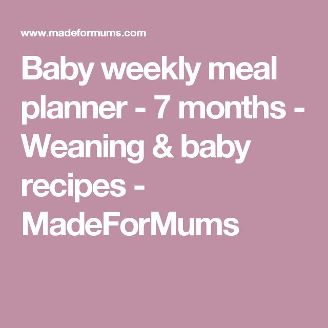 Baby weekly meal planner - 7 months - Weaning & baby recipes - MadeForMums