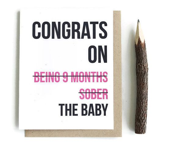 Funny New Baby Card - Baby Shower Card - New Mom Greeting Card - Adult Greeting Card - Congrats on being 9 months sober Card reads: Congrats on being 9 months sober (crossed out) The baby Color variations are Pink, Blue, Green or Black Inside is blank for your own personal message.