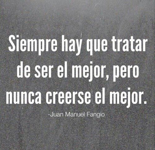 Nunca creerse el mejor ... #JuanManuelFangioThe Best, Other, Ser El, Spanish Phrases, Tratar De, Spanish Quotes, Manuel Fangio, Nunca Creer, Be