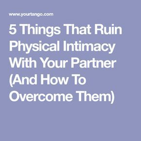 5 Things That Ruin Physical Intimacy With Your Partner (And How To Overcome Them)