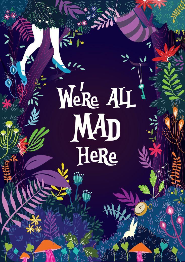We're All Mad Here quote. (Illustrator unknown)  | Muchness (Underland) – Alice In Wonderland