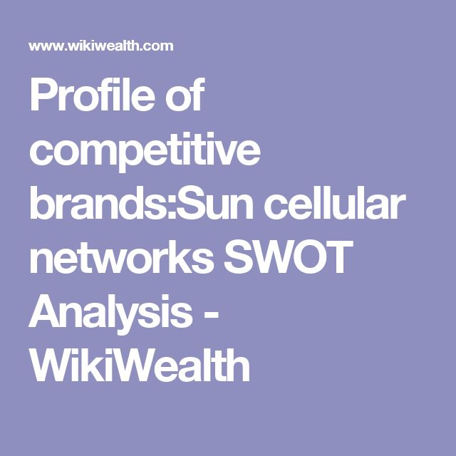 Profile of competitive brands:Sun cellular networks SWOT Analysis - WikiWealth
