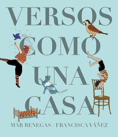 Versos como una casa / Mar Benegas, Francisca Yáñez. ¿No será cada poema una casa? ¿Cada palabra un nido?...