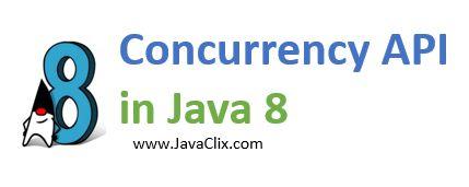 Concurrency API in Java 8, Java 8 Concepts, Tutorials