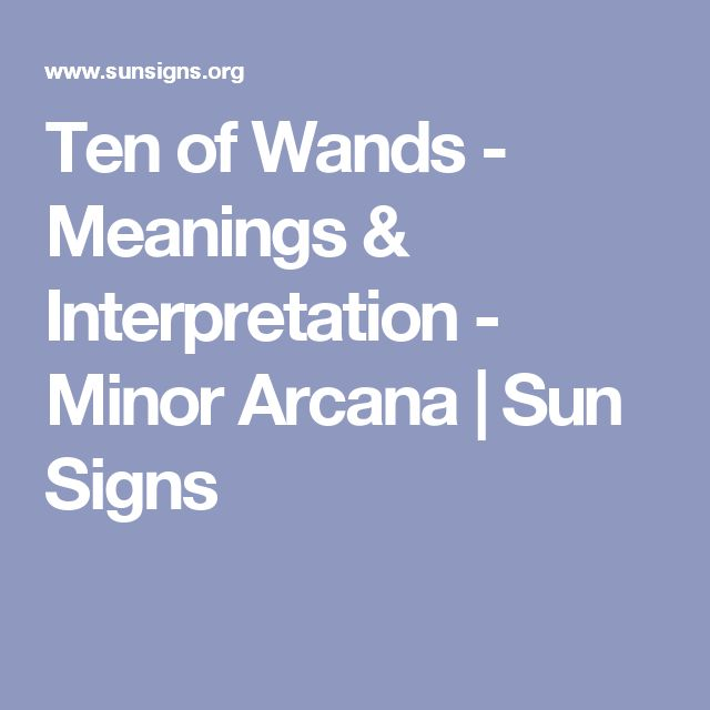 Ten of Wands - Meanings & Interpretation - Minor Arcana   Sun Signs