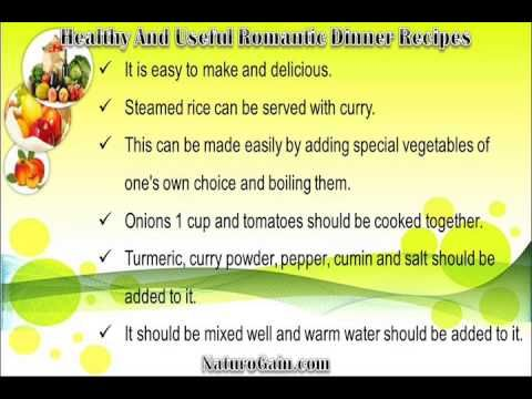 This video describes about healthy and useful romantic dinner recipes to cook for your boyfriend to impress him. You can find more detail about Home recipes at http://www.naturogain.com