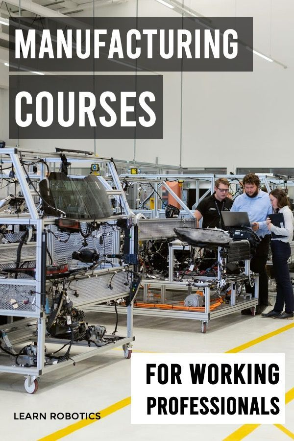5 Manufacturing Courses For Working Professionals Learn Robotics In 2020 Manufacturing Engineering Engineering Courses World History Teaching