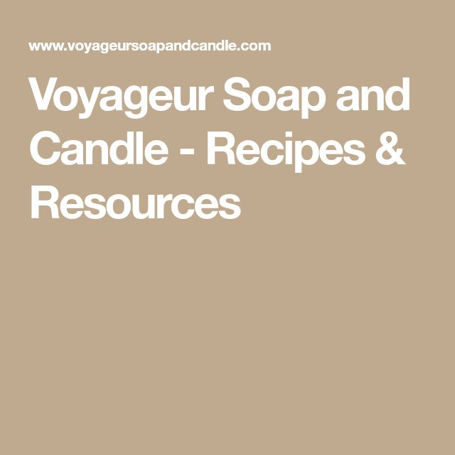 Voyageur Soap and Candle - Recipes & Resources