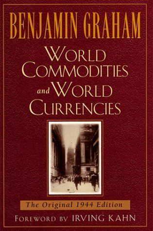 World Commodities and World Currency (Benjamin Graham Classics) by Benjamin Graham. $18.65. Author: Benjamin Graham. 182 pages. Publication: June 30, 1998. Series - Benjamin Graham Classics. Publisher: Mcgraw-Hill (June 30, 1998)
