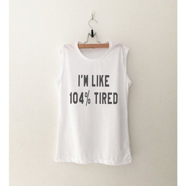 I'm 104% tired Funny gym tanks Workout Shirts Women Muscle Tank Tops... ❤ liked on Polyvore featuring muscle tank