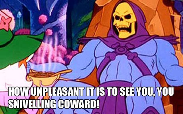 For when your date shows up half an hour late for dinner:   The 25 Most Inspiring Skeletor Quotes For Every Occasion