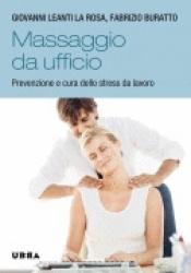 Massaggio da ufficio libro di Giovanni Leanti La Rosa Fabrizio Buratto Urra Edizioni http://www.librisalus.it/libri/massaggio_da_ufficio.php?pn=178