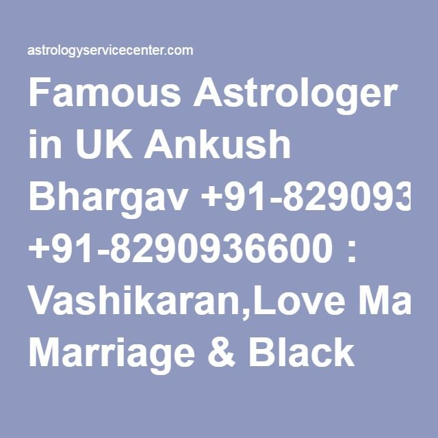 Famous Astrologer in UK Ankush Bhargav +91-8290936600 : Vashikaran,Love Marriage & Black Magic Specialist
