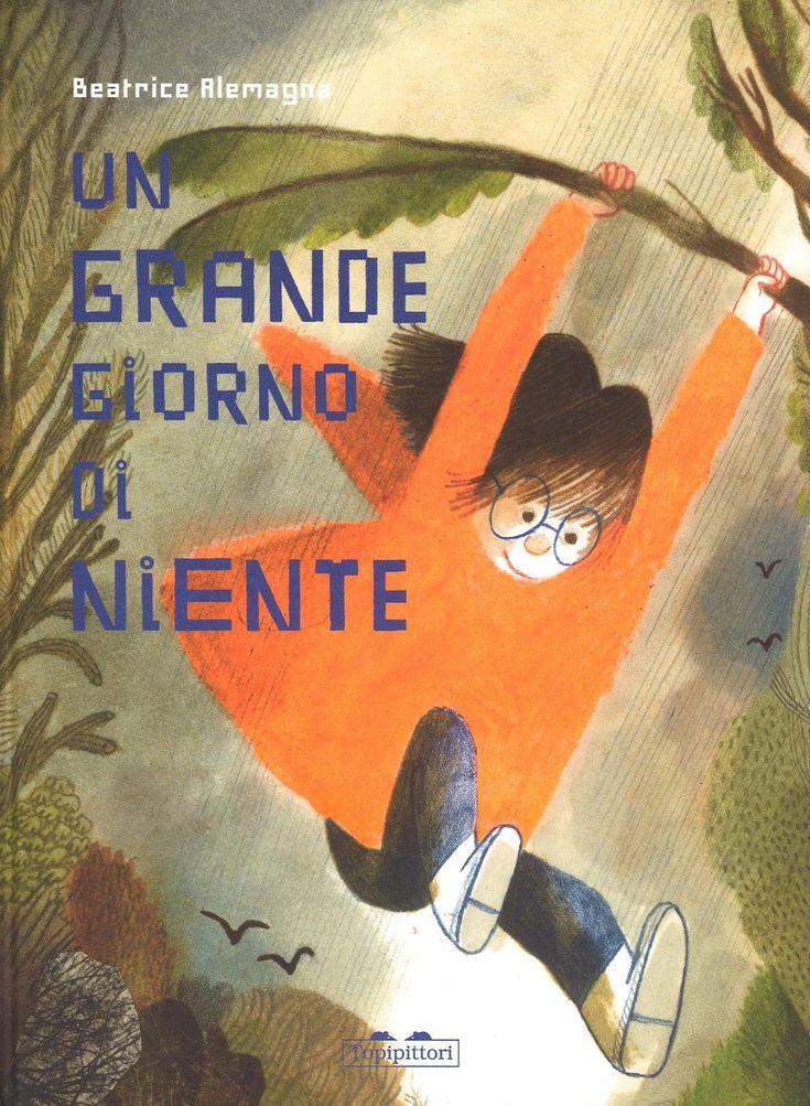 """""""Un grande giorno di niente"""" Beatrice Alemagna (Topipittori)"""