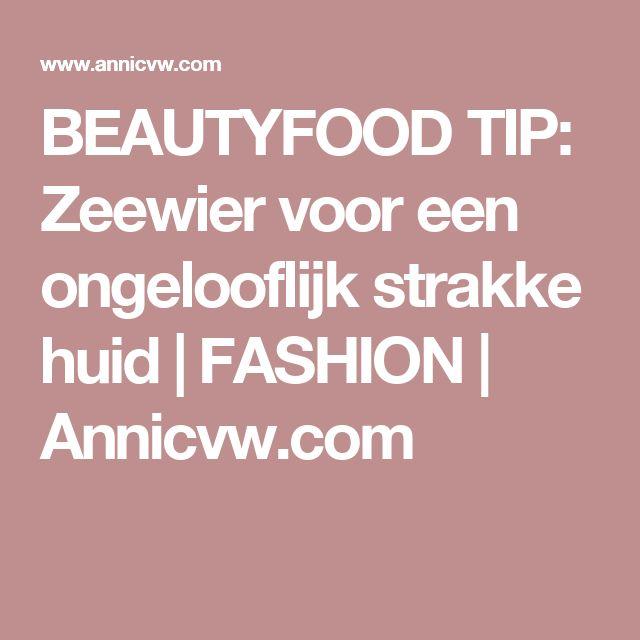 BEAUTYFOOD TIP: Zeewier voor een ongelooflijk strakke huid | FASHION | Annicvw.com