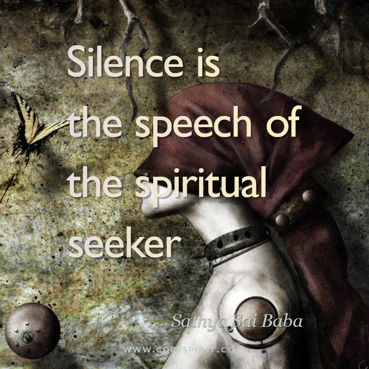 "Read more at www.corespirit.com ""Silence is the speech of the spiritual seeker"" — Sathya Sai Baba"