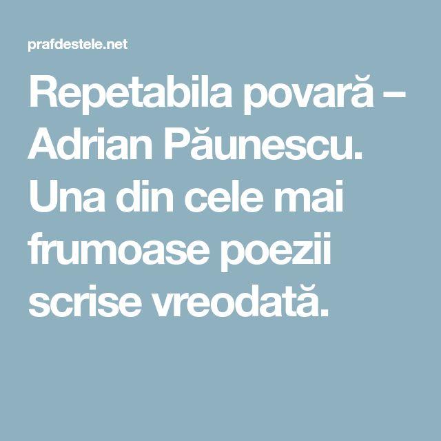 Repetabila povară – Adrian Păunescu. Una din cele mai frumoase poezii scrise vreodată.