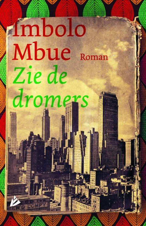 Zie de dromers - Imbolo  Mbue - roman | Met empathie, inzicht en droge humor vertelt Imbolo Mbue een meeslepend verhaal over de klassenmaatschappij, raciale kwesties, het huwelijk en de valkuilen van de Amerikaanse Droom.
