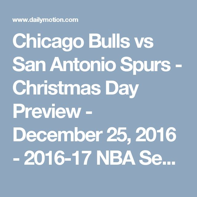 Chicago Bulls vs San Antonio Spurs - Christmas Day Preview - December 25, 2016 - 2016-17 NBA Season - Video Dailymotion