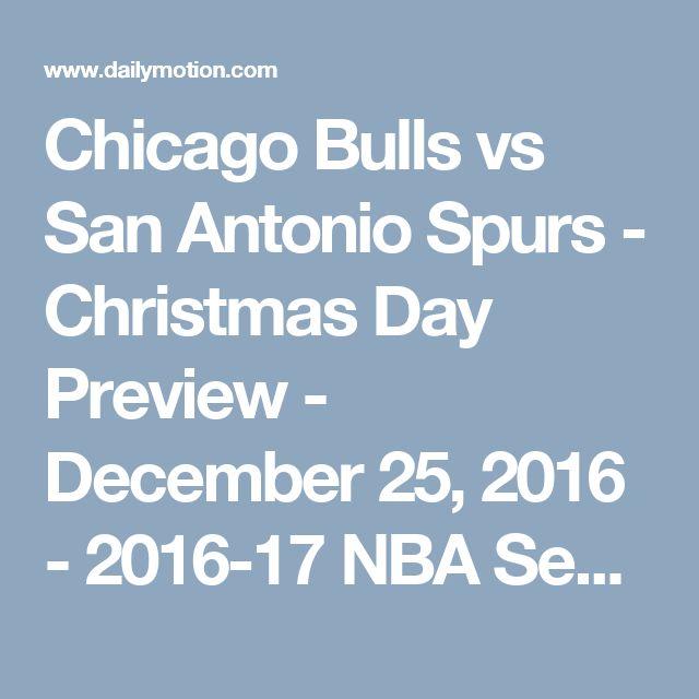 Chicago Bulls vs San Antonio Spurs - Christmas Day Preview - December 25, 2016 - 2016-17 NBA Season - Video Dailymotion