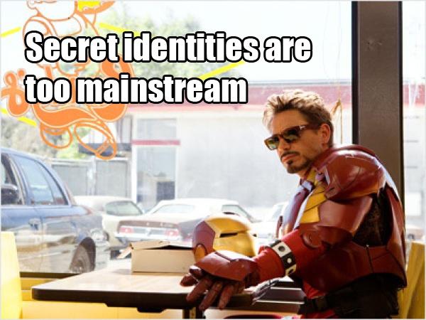 Plus, Tony keeping Iron Man a secret probably wouldn't last long