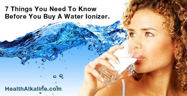7 Things in Choosing the Best Water Ionizer.