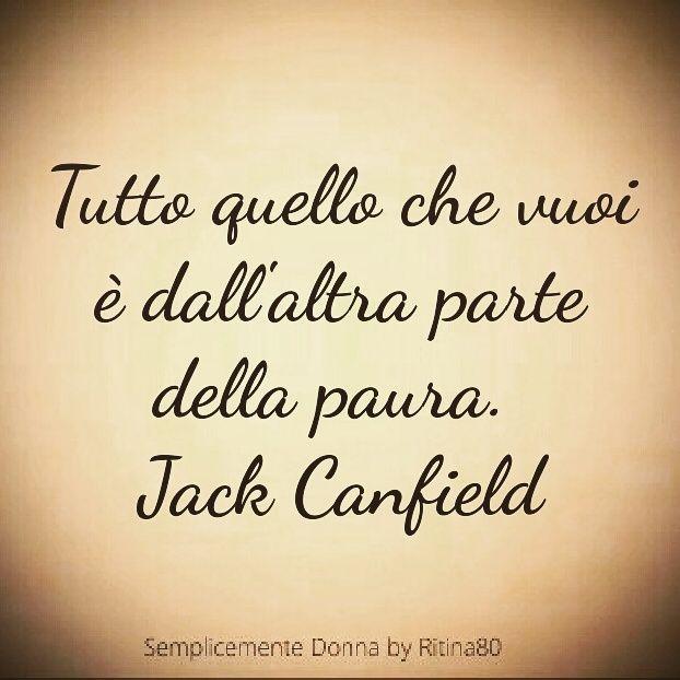 Tutto quello che vuoi è dall'altra parte della paura. Jack Canfield