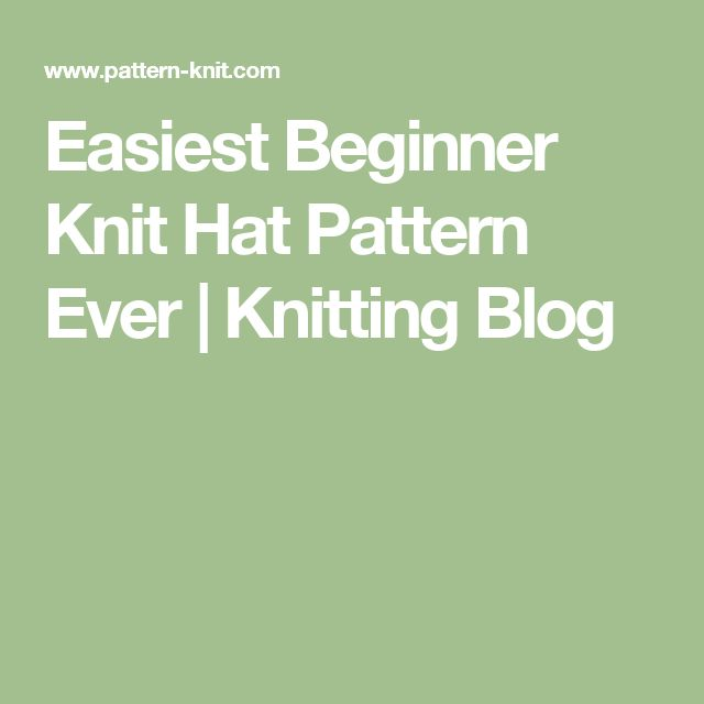 Easiest Beginner Knit Hat Pattern Ever | Knitting Blog