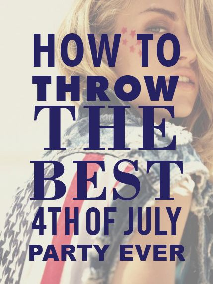 How To Throw The Best 4th of July Party EVER!