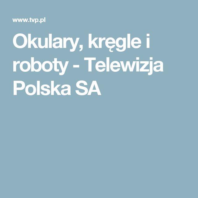 Okulary, kręgle i roboty - Telewizja Polska SA
