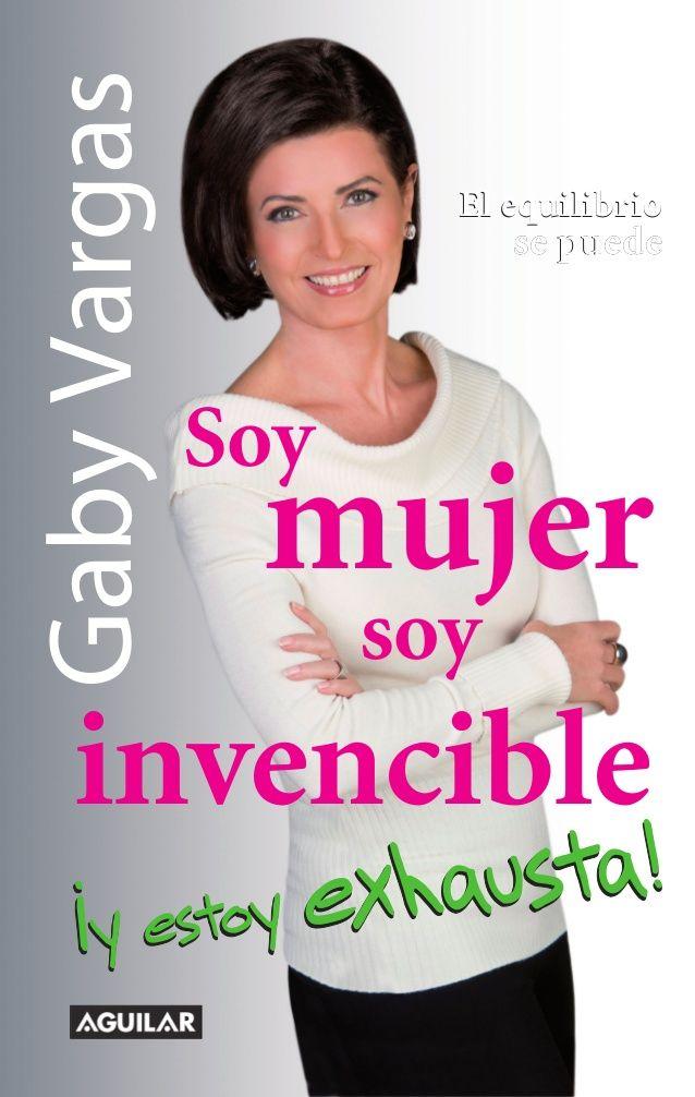 SOY MUJER, SOY INVENCIBLE ¡Y ESTOY EXHAUSTA! de Gaby Vargas - Primer Capítulo
