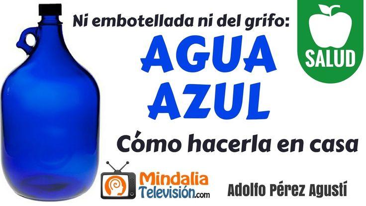 Ni embotellada ni del grifo: Agua Azul. Cómo hacerla en tu casa por Adol...