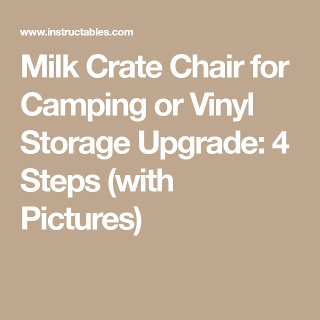 Milk Crate Chair for Camping or Vinyl Storage Upgrade: 4 Steps (with Pictures)