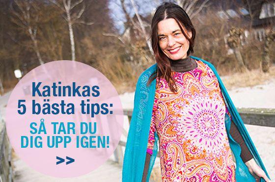 Katinkas 5 bästa tips: Så tar du dig upp igen!