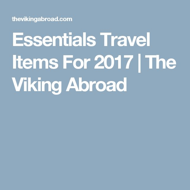 Essentials Travel Items For 2017 | The Viking Abroad
