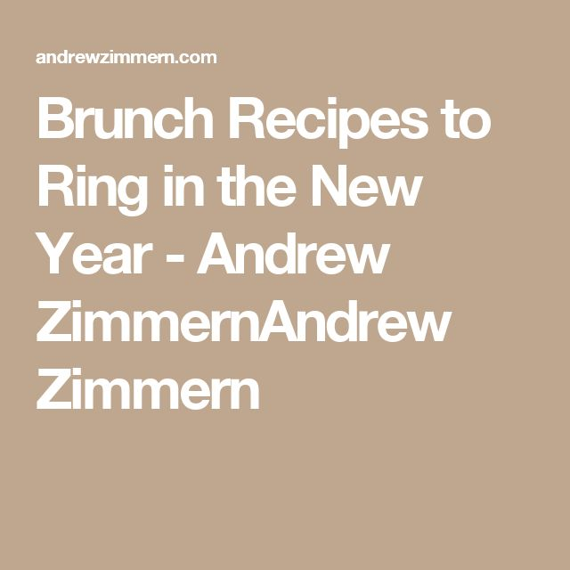 Brunch Recipes to Ring in the New Year - Andrew ZimmernAndrew Zimmern