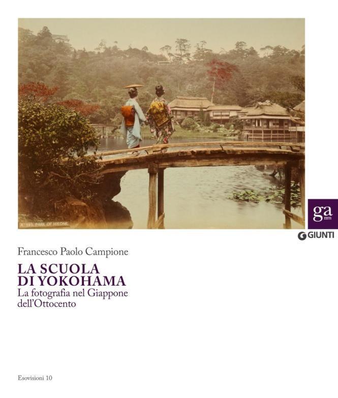 """La Scuola di Yokohama. La """"Fotografia nel Giappone dell' Ottocento"""" Francesco Paolo Campione (Giunti, 2015)"""