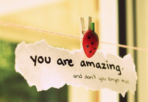 You are amazing and don't you forget that! :)