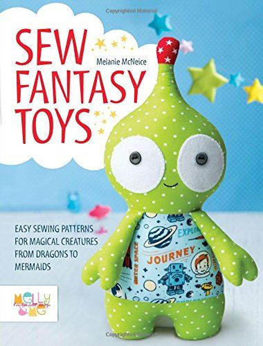 Sew Fantasy Toys: Easy Sewing Patterns for Magical Creatures from Dragons to Mermaids by Melanie McNeice http://www.amazon.co.uk/dp/1446306003/ref=cm_sw_r_pi_dp_HxG9wb0HHSRM2