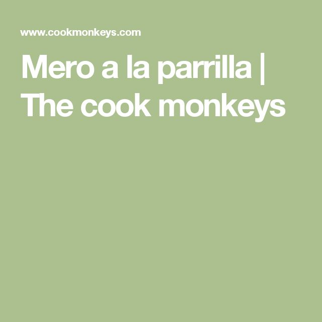 Mero a la parrilla | The cook monkeys