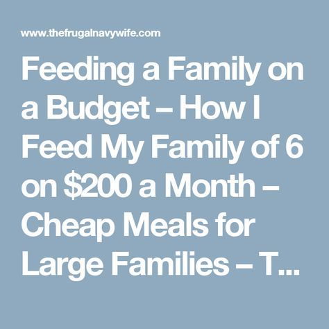 Feeding a Family on a Budget – How I Feed My Family of 6 on $200 a Month – Cheap Meals for Large Families – The Frugal Navy Wife